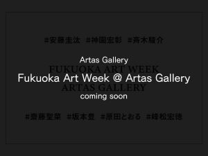comingsoon-Fukuoka Art Week @ Artas Gallery Selection